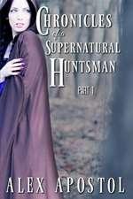 Chronicles of a Supernatural Huntsman Part 1