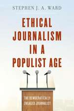 Ethical Journalism in a Populist Age: The Democratically Engaged Journalist