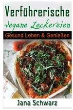 Verfuhrerische Vegane Leckereien Gesund Leben & Genieen