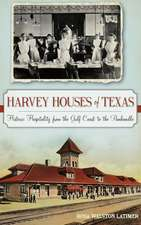 Harvey Houses of Texas: Historic Hospitality from the Gulf Coast to the Panhandle
