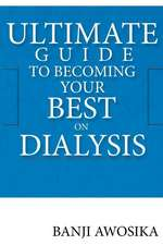 Ultimate Guide to Becoming Your Best on Dialysis