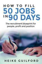 How to Fill 50 Jobs in 90 Days