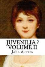 Juvenilia ? Volume II