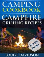 Camping Cookbook Campfire Grilling Recipes ***Large Print Edition ***