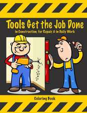 Tools Get the Job Done in Construction, for Repair, & in Daily Work Coloring Book
