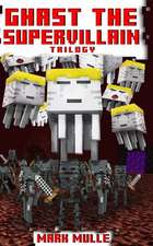 Ghast the Supervillain Trilogy (an Unofficial Minecraft Book for Kids Ages 9 - 12 (Preteen)