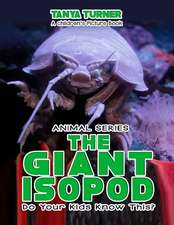 The Giant Isopod Do Your Kids Know This?