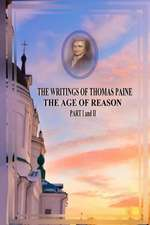 The Writings of Thomas Paine the Age of Reason Part I and II