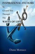 Inspirational Anchors to Ground You Through the Waves of Life