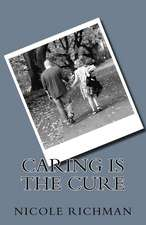 Caring Is the Cure
