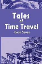 Tales of Time Travel - Book Seven