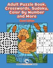 Adult Puzzle Book, Crosswords, Sudoku, Color By Number and More (Giant Edition)