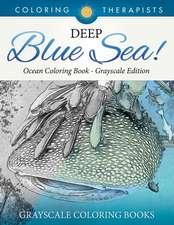 Deep Blue Sea! - Ocean Coloring Book Grayscale Edition Grayscale Coloring Books