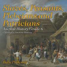 Slaves, Peasants, Plebeians and Patricians - Ancient History Grade 6   Children's Ancient History