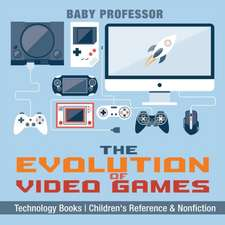 The Evolution of Video Games - Technology Books | Children's Reference & Nonfiction