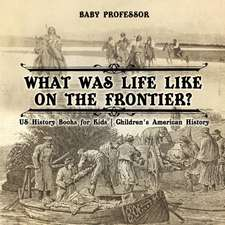 What Was Life Like on the Frontier? US History Books for Kids   Children's American History