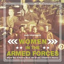 Women in the Armed Forces - World War II History Book 4th Grade   Children's History