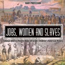 Jobs, Women and Slaves - Colonial America History Book 5th Grade | Children's American History