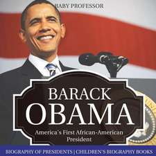 Barack Obama: America's First African-American President - Biography of Presidents Children's Biography Books