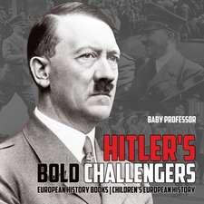 Hitler's Bold Challengers - European History Books   Children's European History