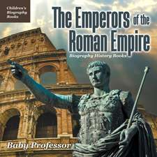 The Emperors of the Roman Empire - Biography History Books   Children's Historical Biographies