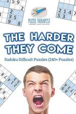The Harder They Come | Sudoku Difficult Puzzles (240+ Puzzles)