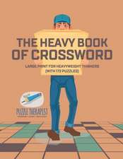 The Heavy Book of Crossword | Large Print for Heavyweight Thinkers (with 172 Puzzles)
