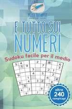 È tutto sui numeri   Sudoku facile per il medio (oltre 240 rompicapi)