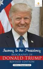 Journey to the Presidency: Biography of Donald Trump Revised Edition Children's Biography Books