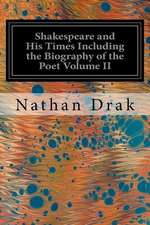 Shakespeare and His Times Including the Biography of the Poet Volume II