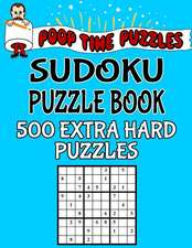 Poop Time Puzzles Sudoku Puzzle Book, 500 Extra Hard Puzzles