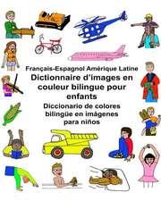 Francais-Espagnol Amerique Latine Dictionnaire D'Images En Couleur Bilingue Pour Enfants Diccionario de Colores Bilingue En Imagenes Para Ninos
