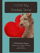 I Love My Airedale Terrier Dog Composition Notebook
