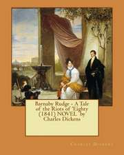 Barnaby Rudge - A Tale of the Riots of 'Eighty (1841) Novel by Charles Dickens