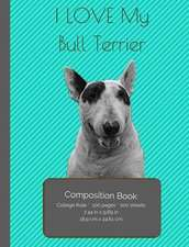 I Love My Bull Terrier Composition Notebook