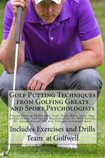 Golf Putting Techniques from Golfing Greats and Sport Psychologists