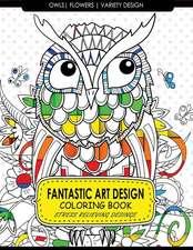 Fantastic Art Design Coloring Books [Owls, Flowers, Variety Design]