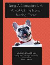Being a Comedian Is a Part of the French Bulldog Creed - Composition Notebook