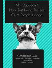 French Bulldog - Living the Life Composition Notebook