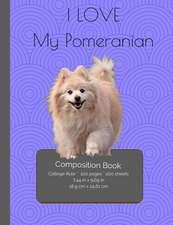 I Love My Pomeranian Composition Notebook