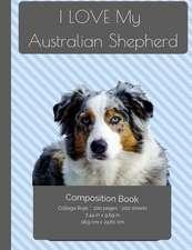 I Love My Australian Shepherd Dog Composition Notebook