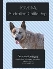 I Love My Australian Cattle Dog Composition Notebook