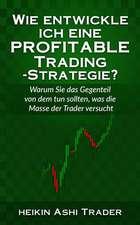Wie Entwickle Ich Eine Profitable Trading-Strategie?