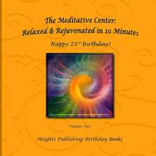 Happy 23rd Birthday! Relaxed & Rejuvenated in 10 Minutes Volume Two