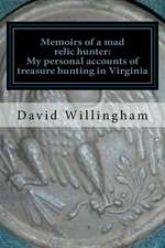 Memoirs of a Mad Relic Hunter. the Accounts of David Willingham
