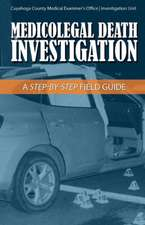 Medicolegal Death Investigation, Volume 1: A Step-By-Step Field Guide