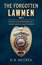 The Forgotten Lawmen Part 1: The Life and Adventures of a South Dakota Game Warden