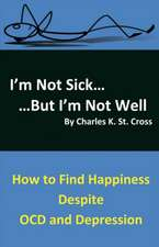 I'm Not Sick, But I'm Not Well: How to Find Happiness Despite Ocd and Depression