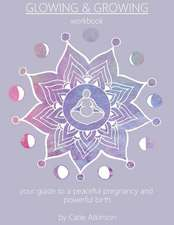Glowing & Growing: Your Guide to a Peaceful Pregnancy and Powerful Birth