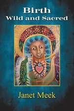 Birth Wild and Sacred